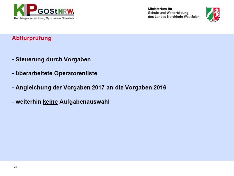 Abiturprüfung - Steuerung durch Vorgaben - überarbeitete Operatorenliste - Angleichung der Vorgaben 2017 an die Vorgaben 2016 - weiterhin keine Aufgabenauswahl