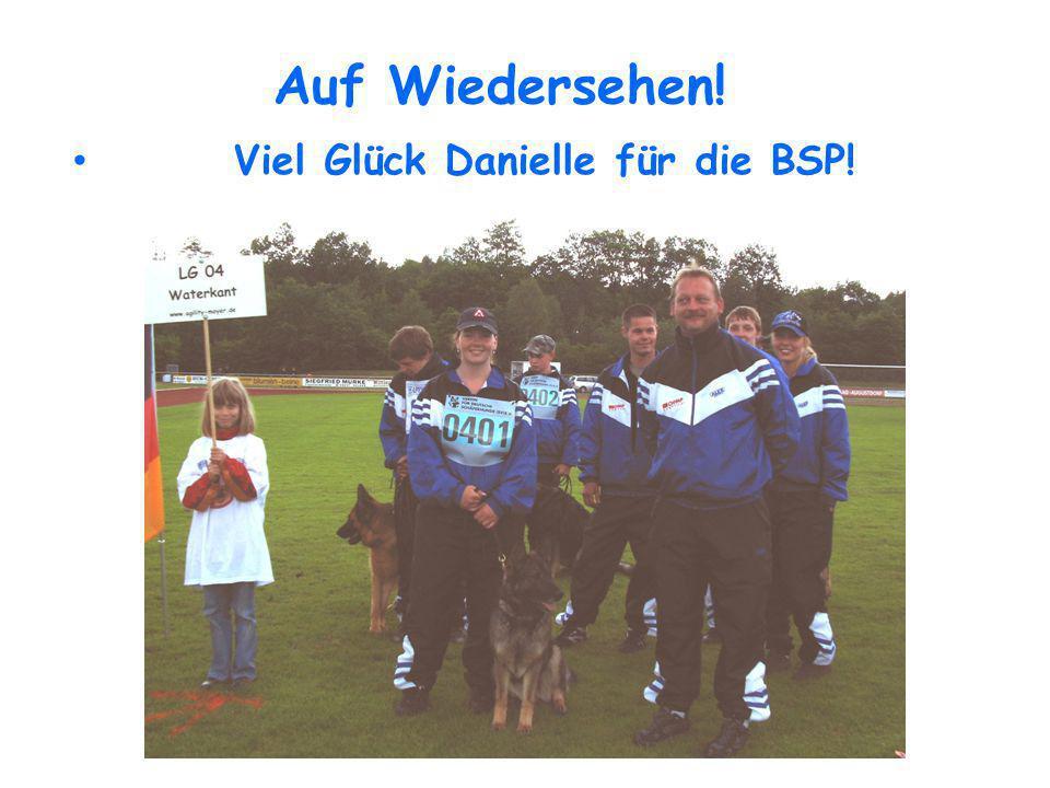 Auf Wiedersehen! Viel Glück Danielle für die BSP!