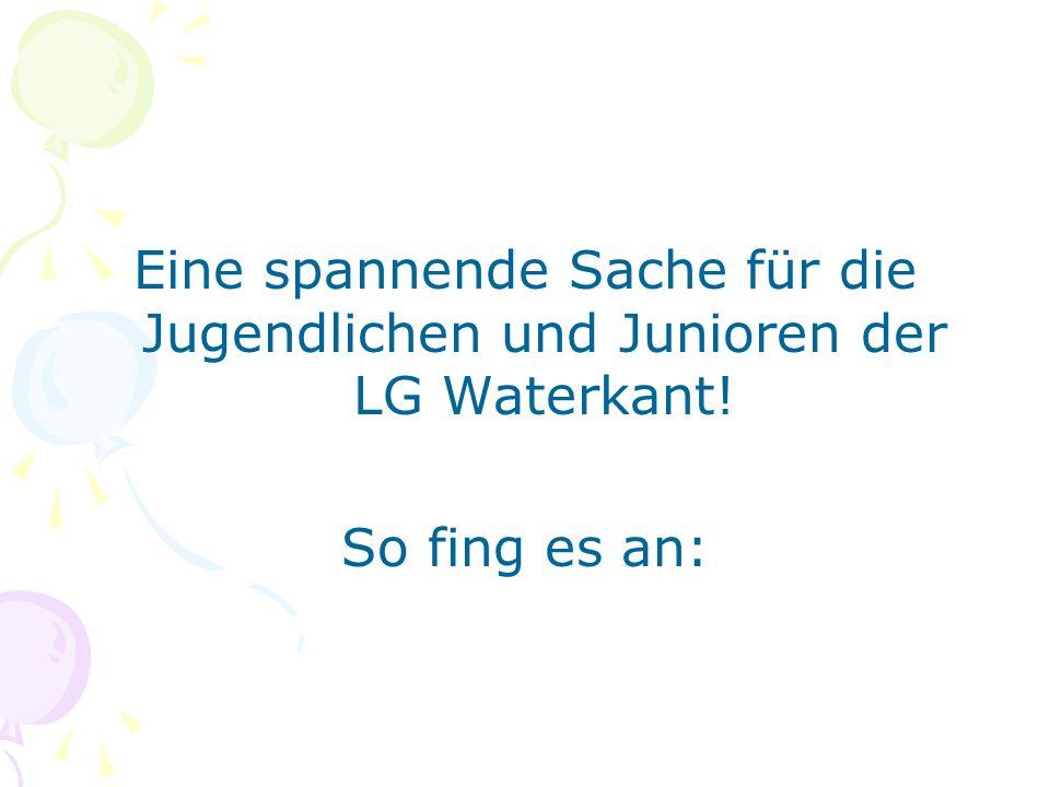 Eine spannende Sache für die Jugendlichen und Junioren der LG Waterkant!