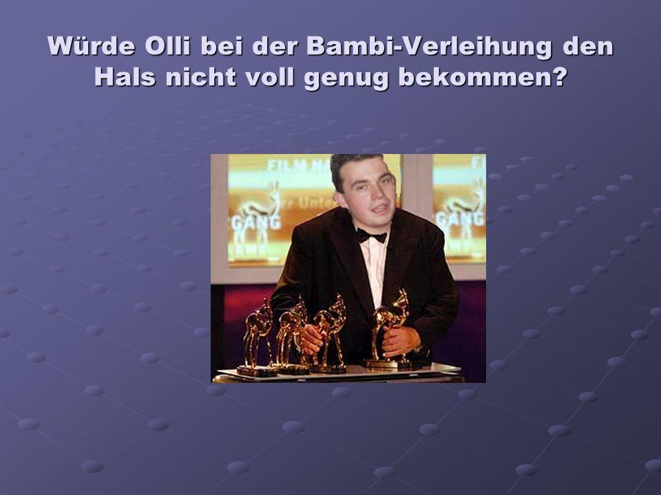 Würde Olli bei der Bambi-Verleihung den Hals nicht voll genug bekommen