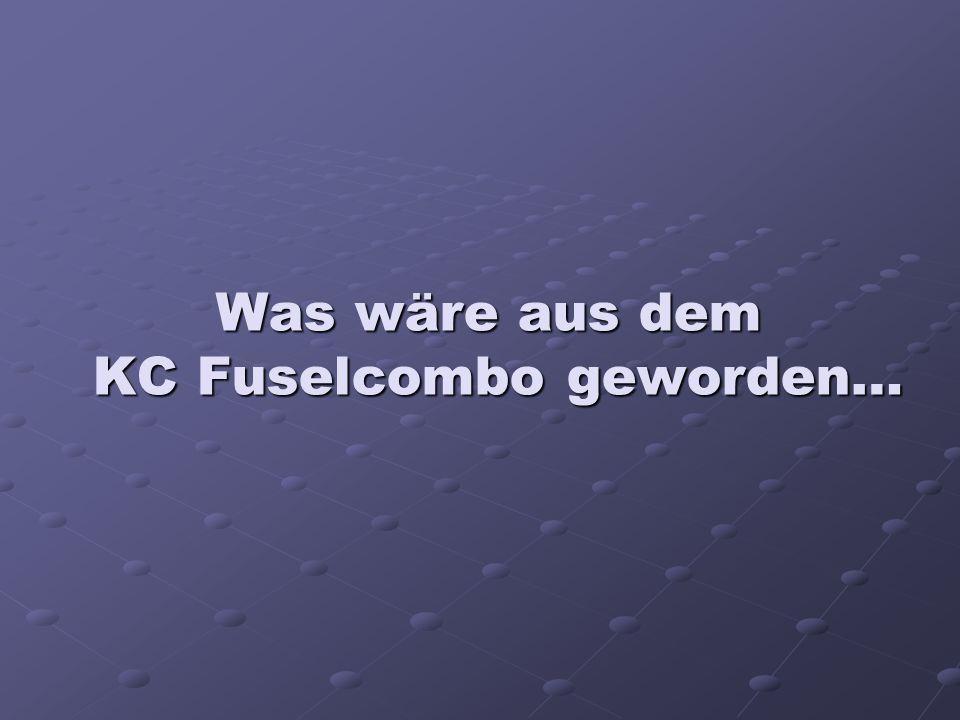 Was wäre aus dem KC Fuselcombo geworden…