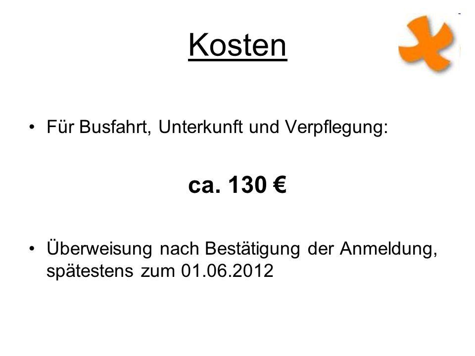 Kosten ca. 130 € Für Busfahrt, Unterkunft und Verpflegung: