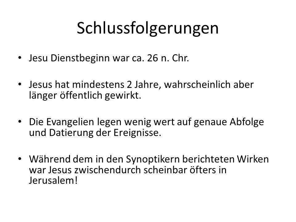 Schlussfolgerungen Jesu Dienstbeginn war ca. 26 n. Chr.