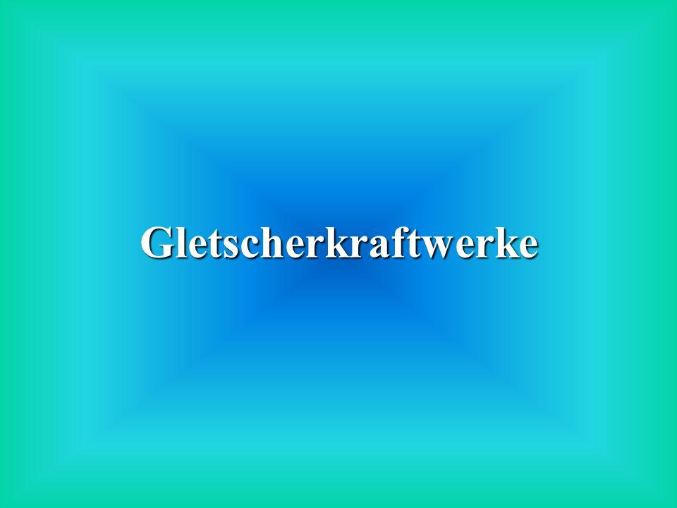 Gletscherkraftwerke Gletscherkraftwerke allgemein: