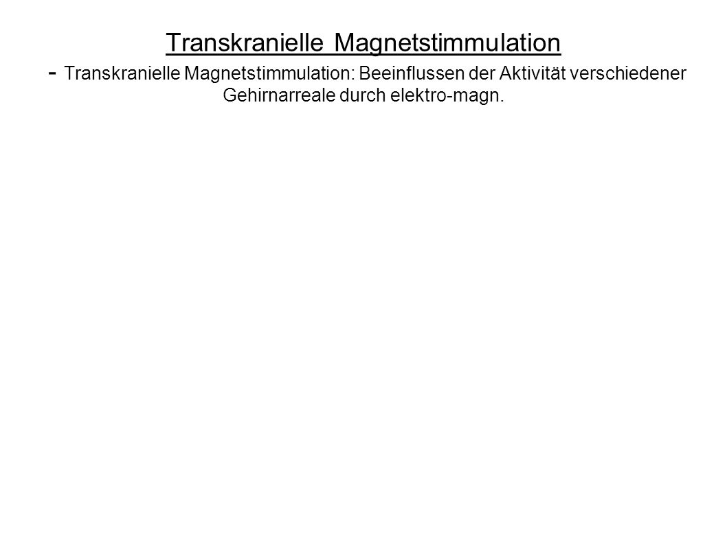 Transkranielle Magnetstimmulation - Transkranielle Magnetstimmulation: Beeinflussen der Aktivität verschiedener Gehirnarreale durch elektro-magn.