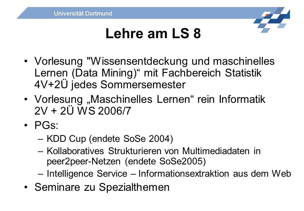 Lehre am LS 8 Vorlesung Wissensentdeckung und maschinelles Lernen (Data Mining) mit Fachbereich Statistik 4V+2Ü jedes Sommersemester.