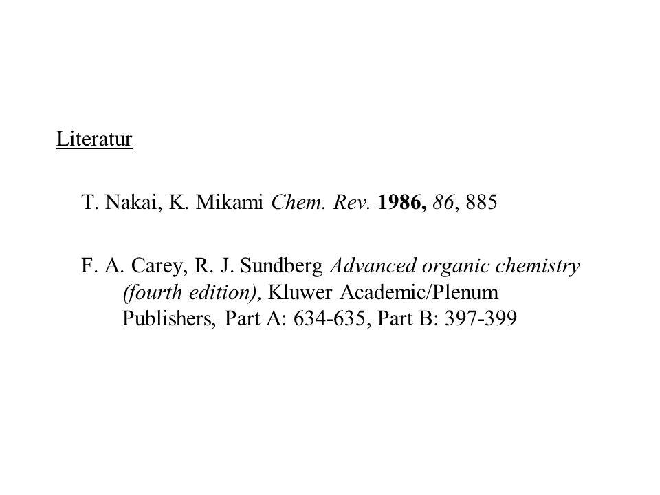 Literatur T. Nakai, K. Mikami Chem. Rev. 1986, 86, 885.