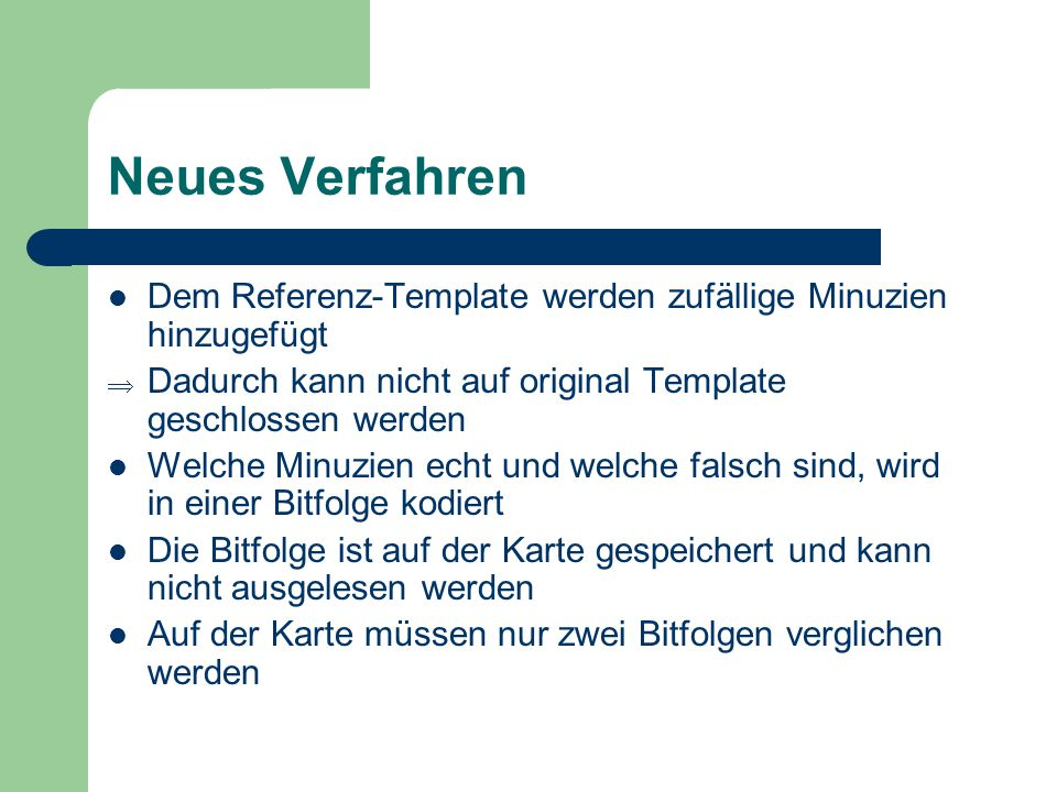 Neues Verfahren Dem Referenz-Template werden zufällige Minuzien hinzugefügt. Dadurch kann nicht auf original Template geschlossen werden.