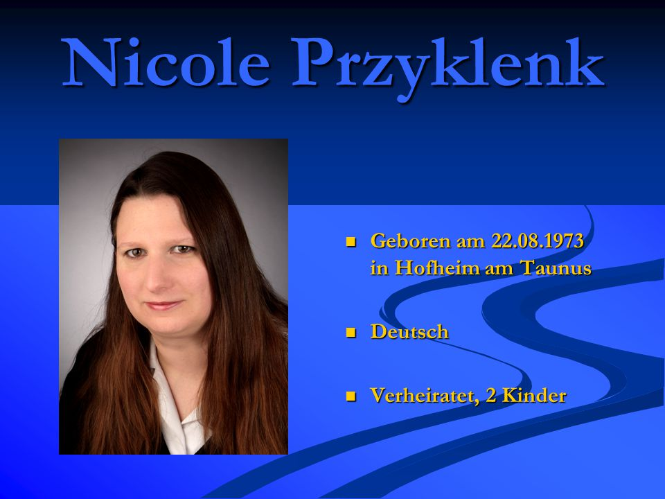 Nicole Przyklenk Geboren am 22.08.1973 in Hofheim am Taunus Deutsch