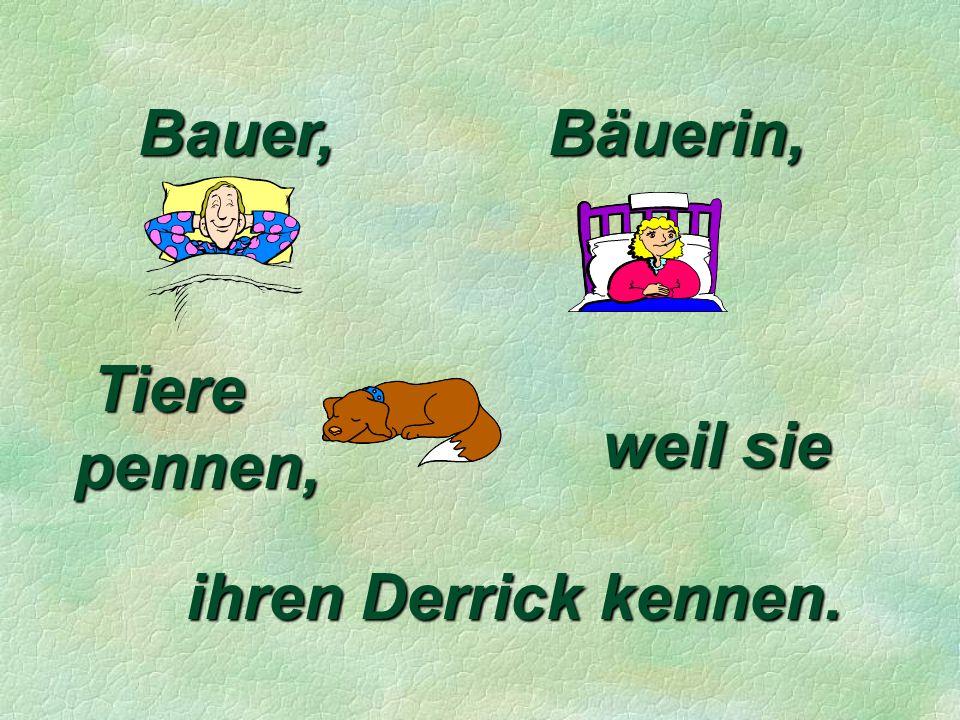 Bauer, Bäuerin, Tiere pennen, weil sie ihren Derrick kennen.
