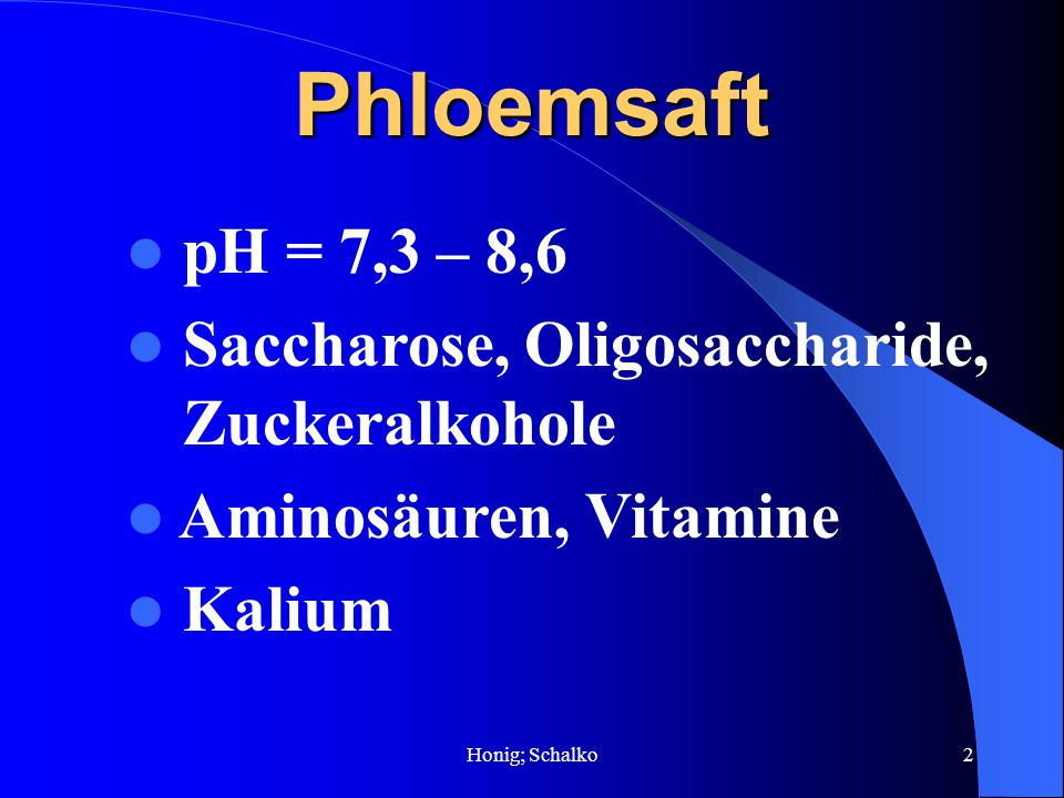 Phloemsaft pH = 7,3 – 8,6 Saccharose, Oligosaccharide, Zuckeralkohole
