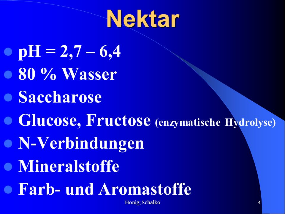 Nektar pH = 2,7 – 6,4 80 % Wasser Saccharose