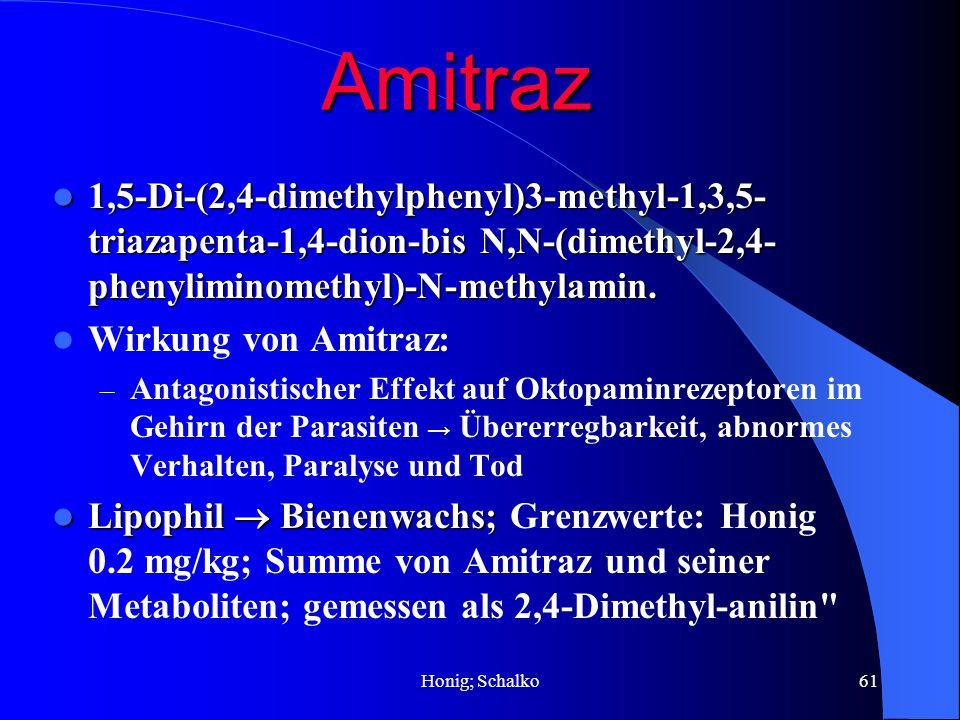 Amitraz 1,5-Di-(2,4-dimethylphenyl)3-methyl-1,3,5-triazapenta-1,4-dion-bis N,N-(dimethyl-2,4-phenyliminomethyl)-N-methylamin.