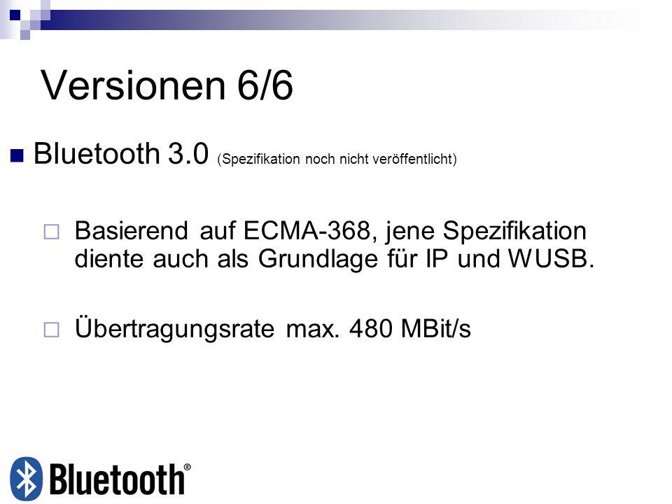 Versionen 6/6 Bluetooth 3.0 (Spezifikation noch nicht veröffentlicht)