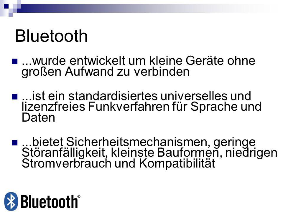 Bluetooth ...wurde entwickelt um kleine Geräte ohne großen Aufwand zu verbinden.