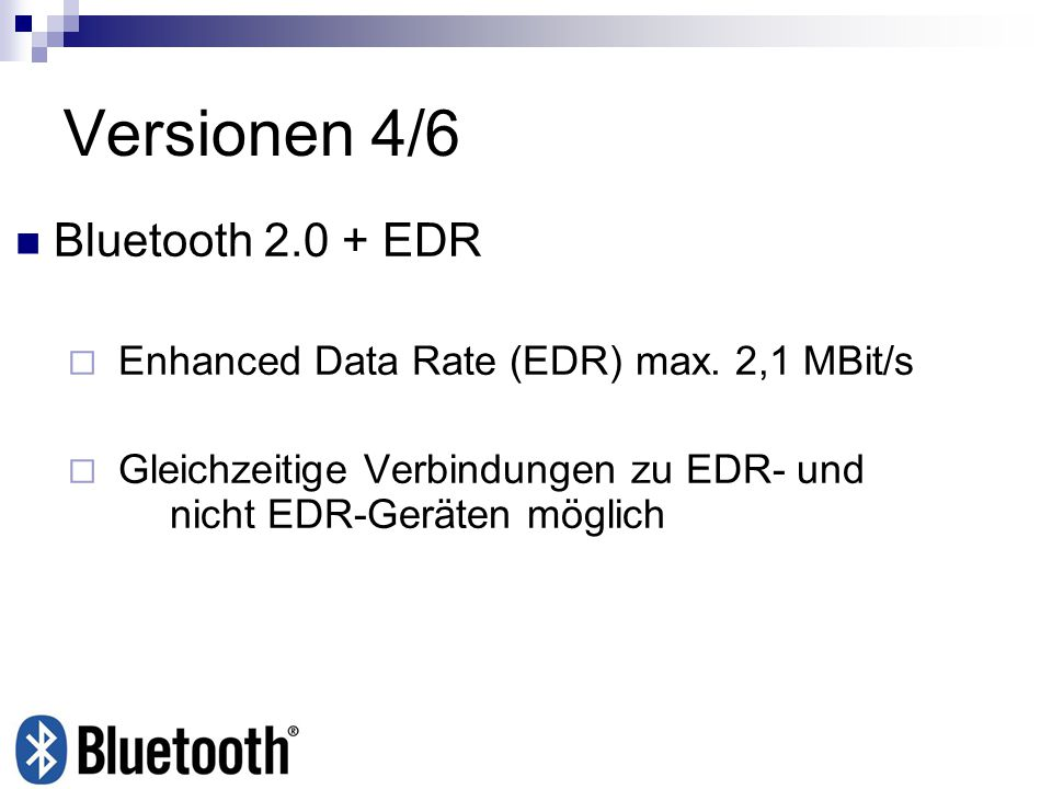Versionen 4/6 Bluetooth 2.0 + EDR