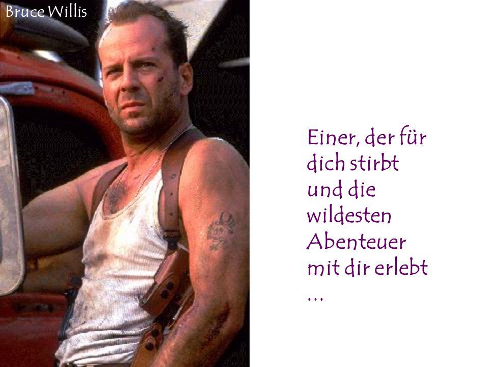 Bruce Willis Einer, der für dich stirbt und die wildesten Abenteuer mit dir erlebt ...