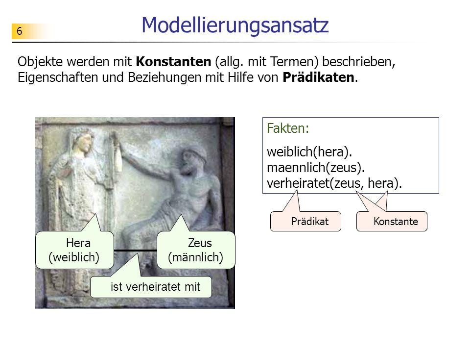 Modellierungsansatz Objekte werden mit Konstanten (allg. mit Termen) beschrieben, Eigenschaften und Beziehungen mit Hilfe von Prädikaten.