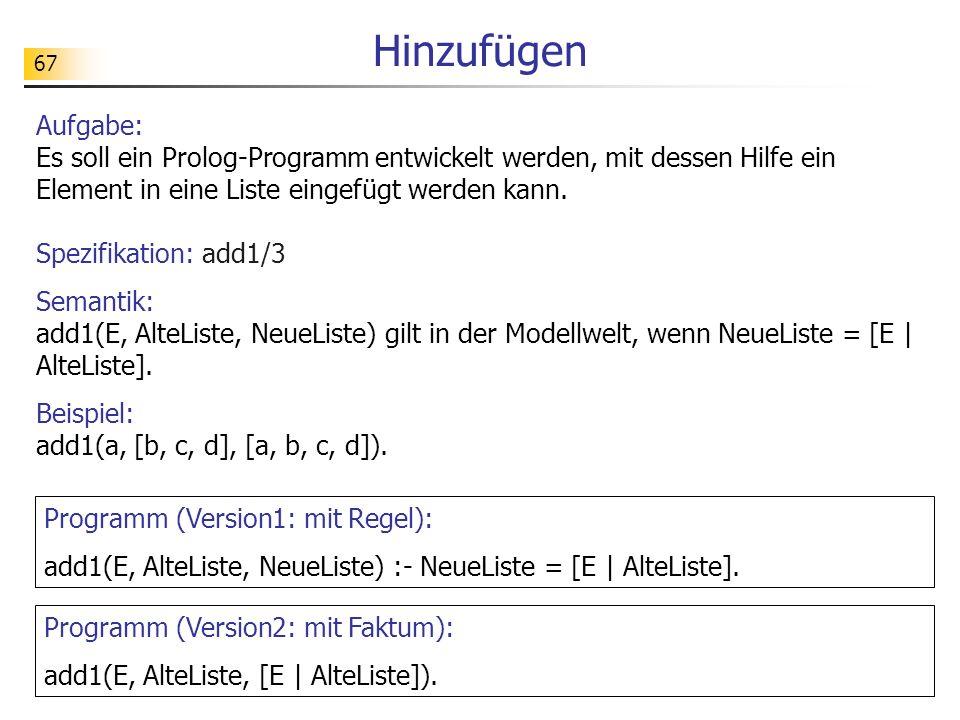 Hinzufügen Aufgabe: Es soll ein Prolog-Programm entwickelt werden, mit dessen Hilfe ein Element in eine Liste eingefügt werden kann.
