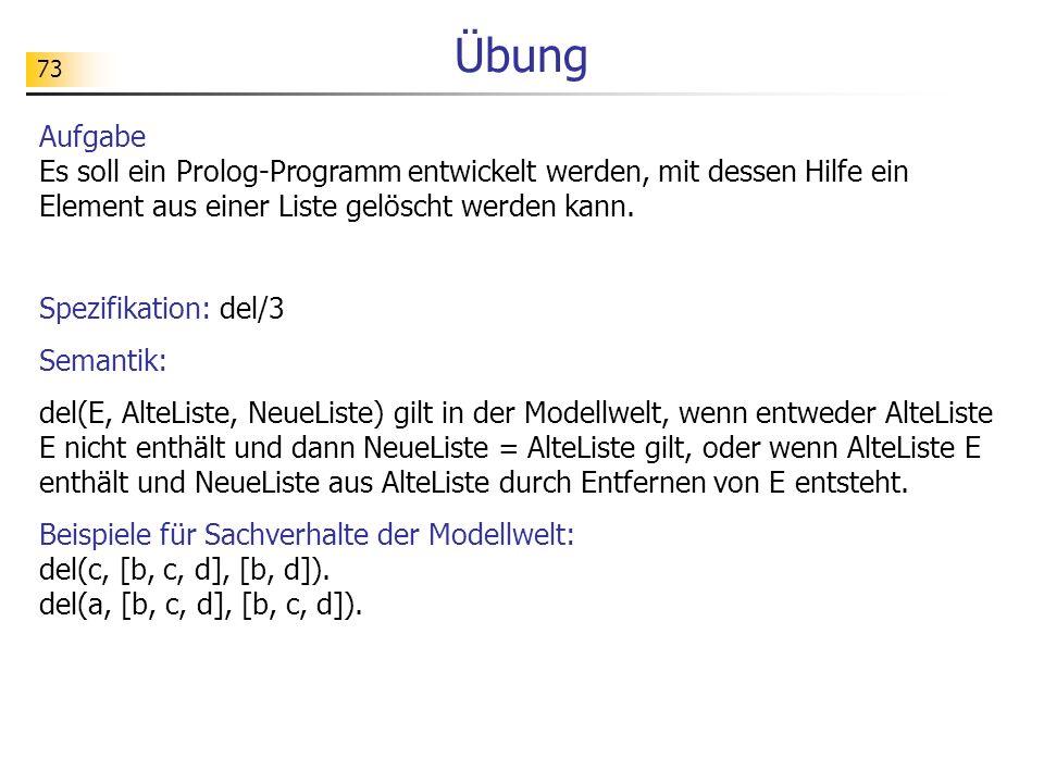 Übung Aufgabe Es soll ein Prolog-Programm entwickelt werden, mit dessen Hilfe ein Element aus einer Liste gelöscht werden kann.