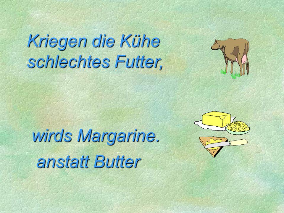 Kriegen die Kühe schlechtes Futter,