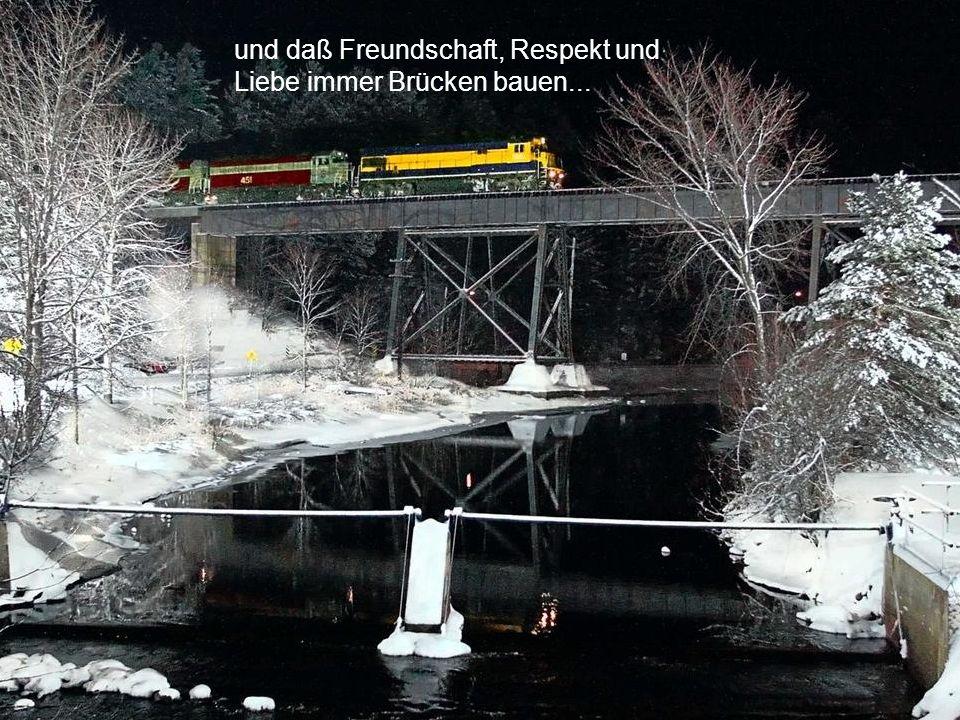 und daß Freundschaft, Respekt und Liebe immer Brücken bauen...