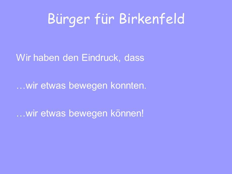Bürger für Birkenfeld Wir haben den Eindruck, dass