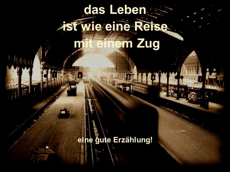 das Leben ist wie eine Reise mit einem Zug