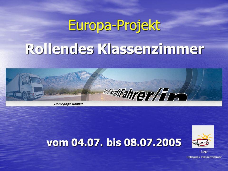 Europa-Projekt vom 04.07. bis 08.07.2005 Rollendes Klassenzimmer