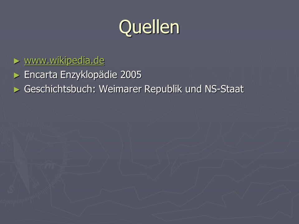 Quellen www.wikipedia.de Encarta Enzyklopädie 2005
