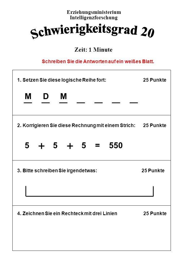Schwierigkeitsgrad 20 + + M D M 5 + 5 + 5 = 550 Zeit: 1 Minute