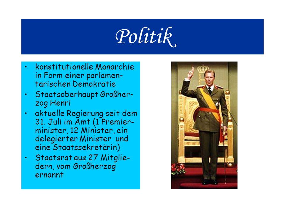 Politik konstitutionelle Monarchie in Form einer parlamen-tarischen Demokratie. Staatsoberhaupt Großher-zog Henri.