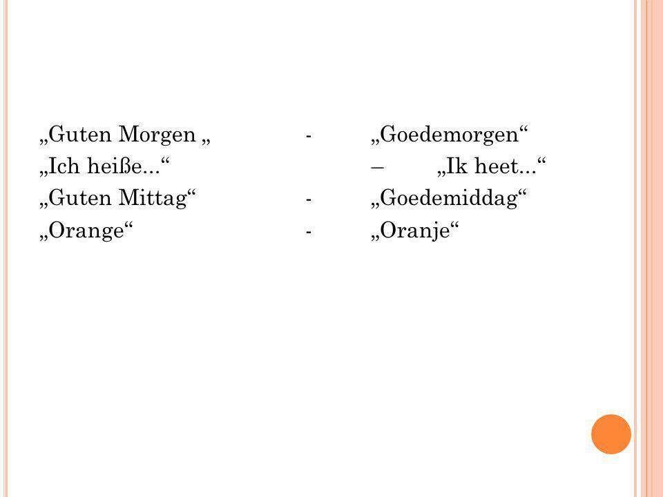 """Guten Morgen "" - ""Goedemorgen ""Ich heiße. – ""Ik heet"