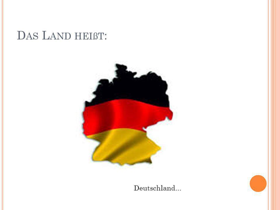 Das Land heißt: Deutschland...