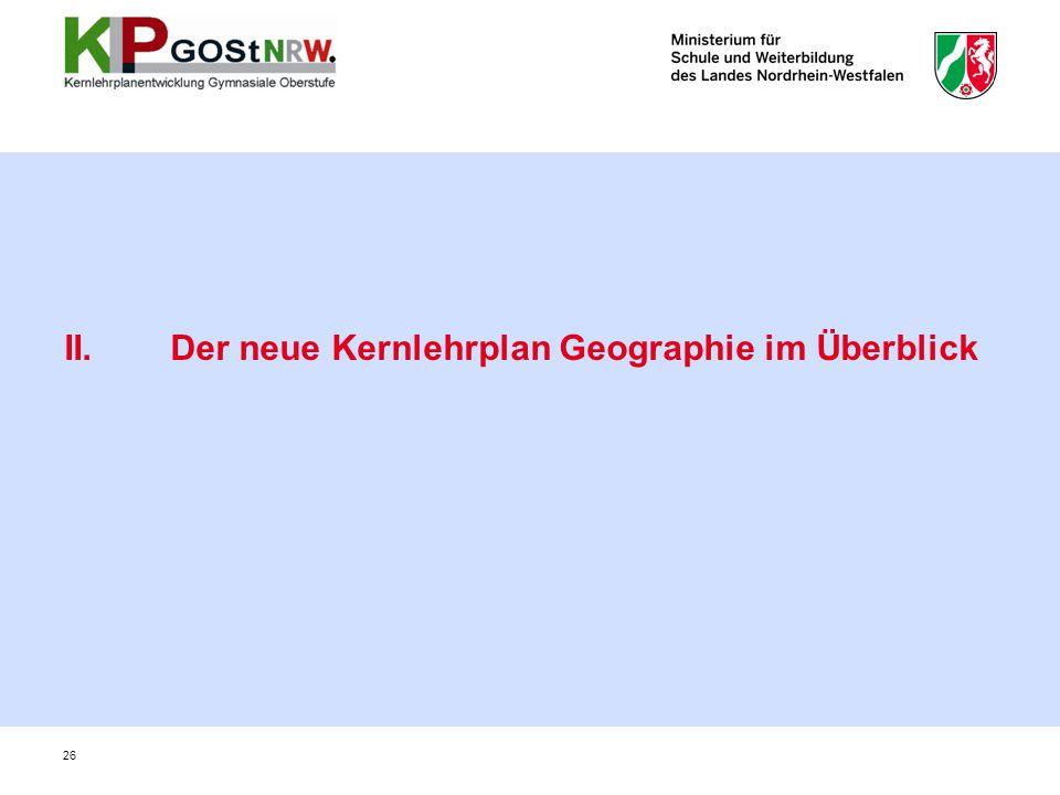 II. Der neue Kernlehrplan Geographie im Überblick