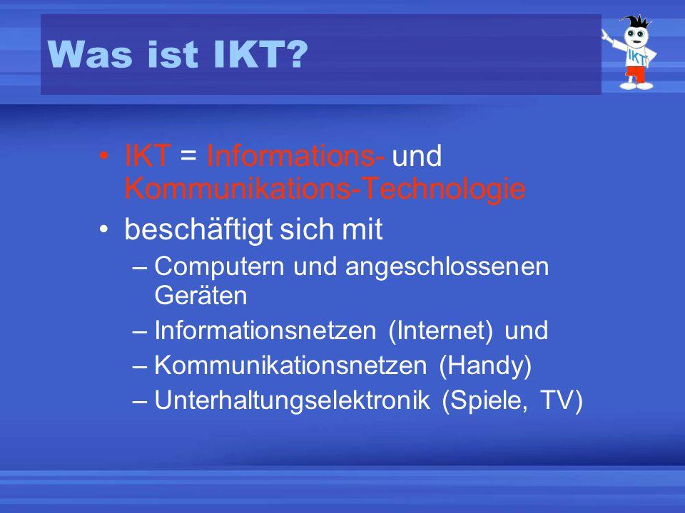 Was ist IKT IKT = Informations- und Kommunikations-Technologie