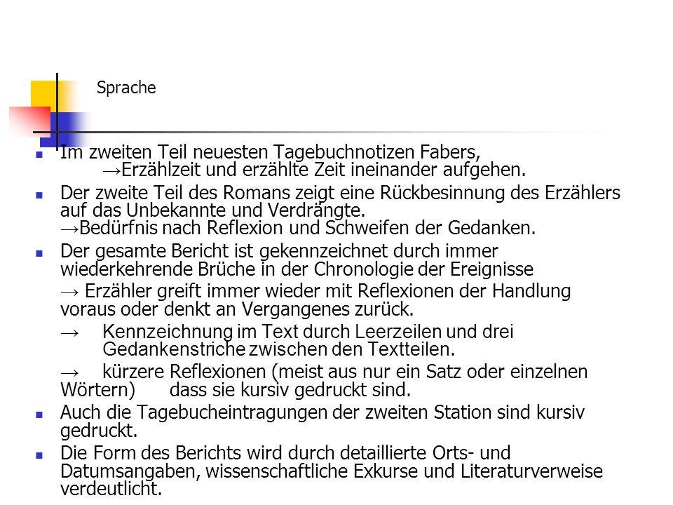 Sprache Im zweiten Teil neuesten Tagebuchnotizen Fabers, →Erzählzeit und erzählte Zeit ineinander aufgehen.