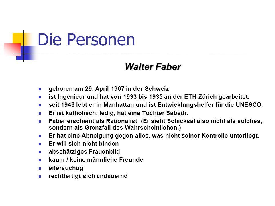 Die Personen Walter Faber geboren am 29. April 1907 in der Schweiz