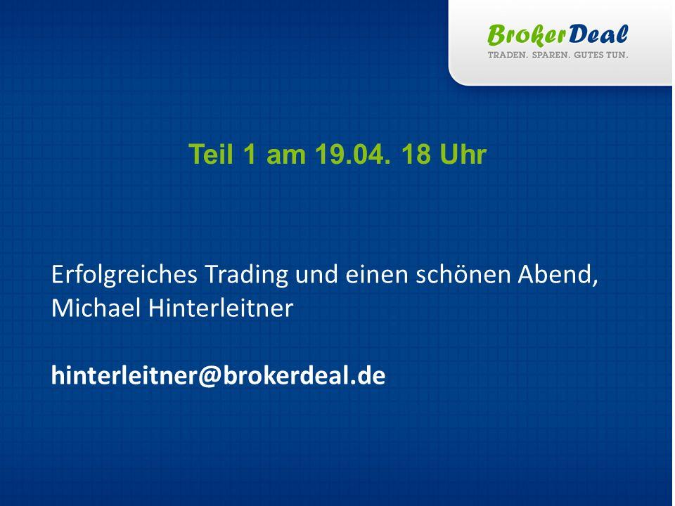 Teil 1 am 19.04. 18 Uhr Erfolgreiches Trading und einen schönen Abend, Michael Hinterleitner.