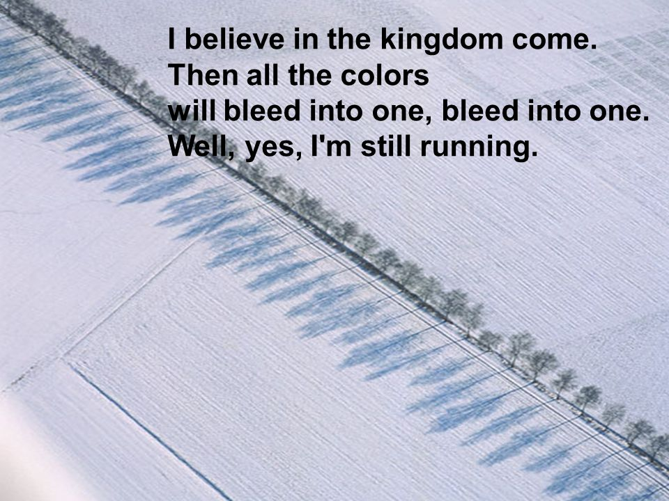 I believe in the kingdom come. Then all the colors
