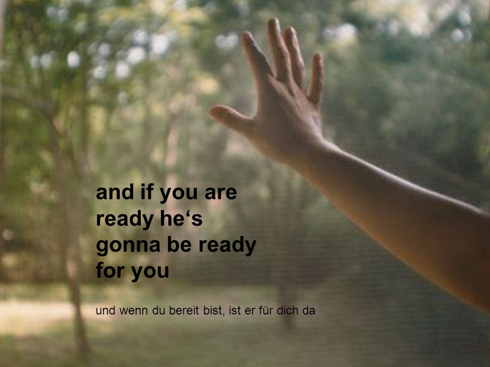 and if you are ready he's gonna be ready for you