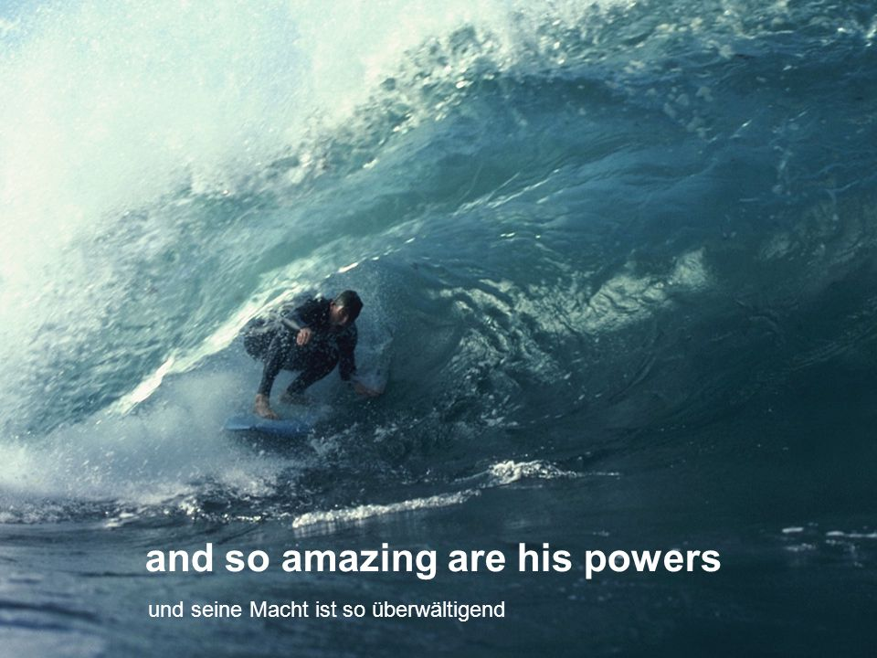 and so amazing are his powers