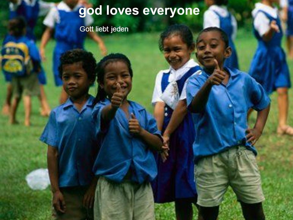 god loves everyone Gott liebt jeden