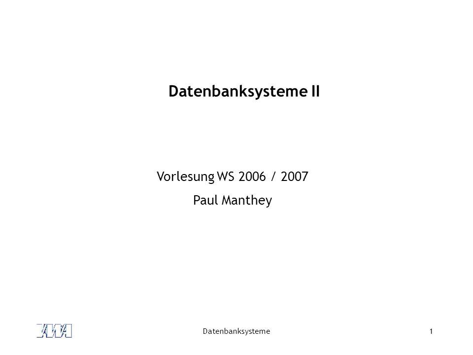 Datenbanksysteme II Vorlesung WS 2006 / 2007 Paul Manthey