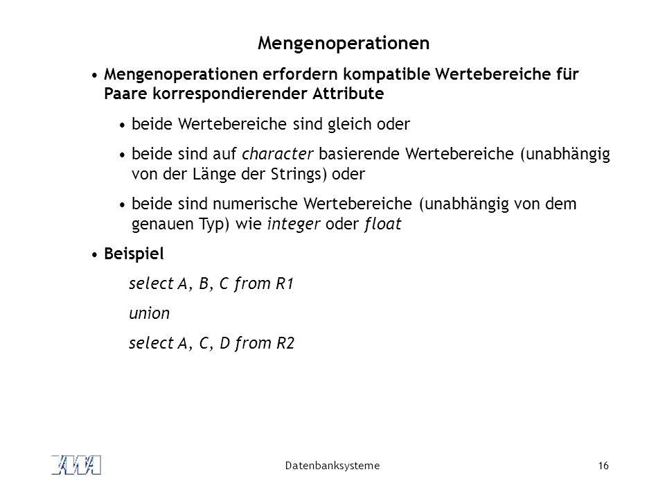 Mengenoperationen Mengenoperationen erfordern kompatible Wertebereiche für Paare korrespondierender Attribute.