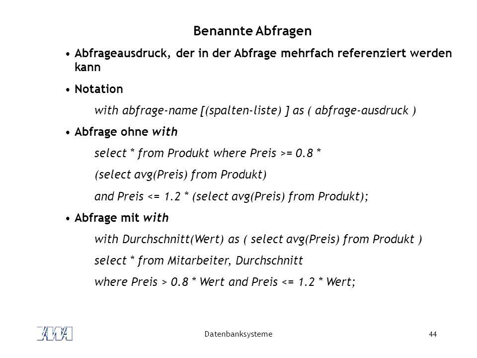 Benannte Abfragen Abfrageausdruck, der in der Abfrage mehrfach referenziert werden kann. Notation.