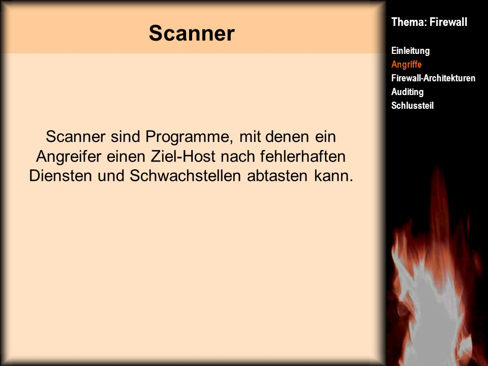 Scanner Thema: Firewall. Einleitung. Angriffe. Firewall-Architekturen. Auditing. Schlussteil.