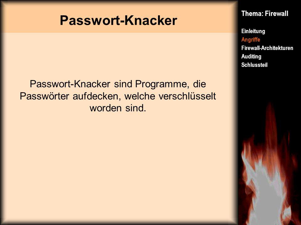 Passwort-Knacker Thema: Firewall. Einleitung. Angriffe. Firewall-Architekturen. Auditing. Schlussteil.