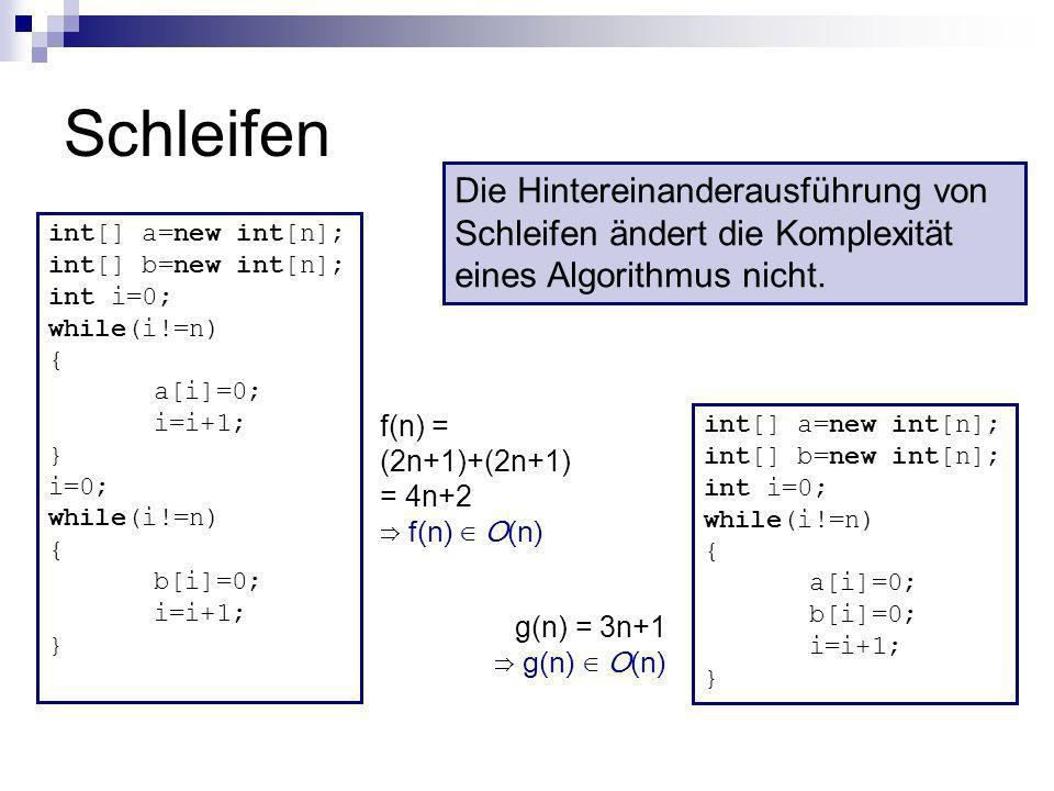 Schleifen Die Hintereinanderausführung von Schleifen ändert die Komplexität eines Algorithmus nicht.