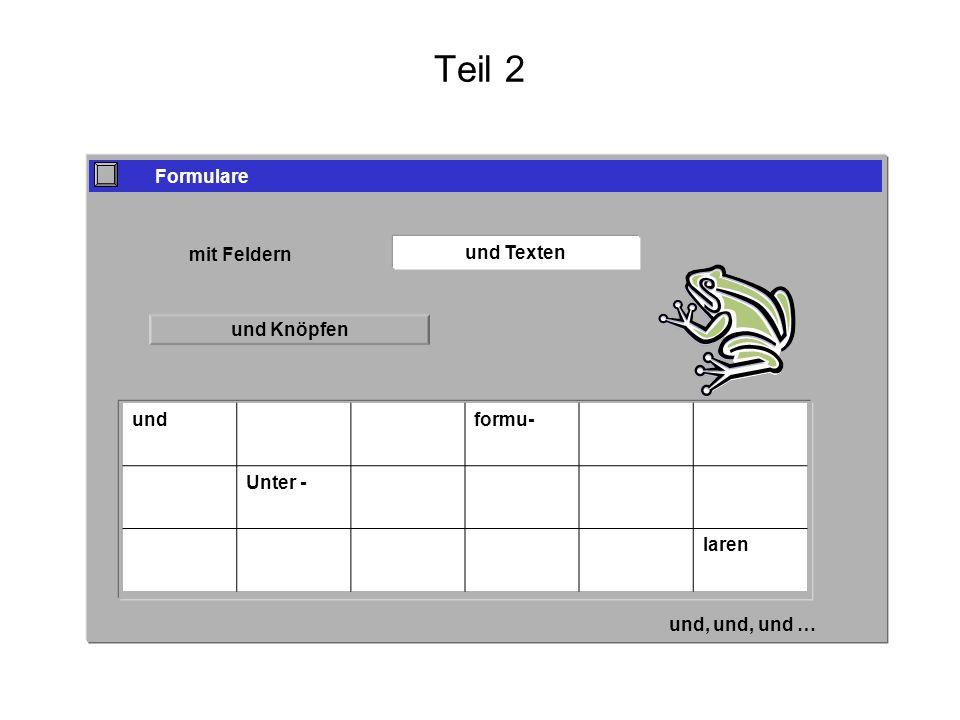 Teil 2 Formulare mit Feldern und Texten und Graphiken und Knöpfen und